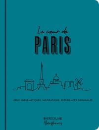 Mathilde Mahaut - Le coeur de Paris - Lieux emblématiques, inspirations, expériences originales.