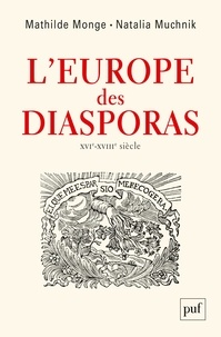 Mathilde Monge et Natalia Muchnik - L'Europe des diasporas - XVI-XVIIIe siècle.