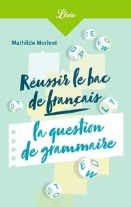 Mathilde Morinet - Réussir le bac français : l'épreuve de grammaire.