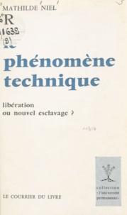 Mathilde Niel - Le phénomène technique - Libération ou nouvel esclavage ?.