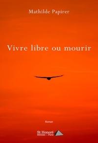 Mathilde Papirer - Vivre libre ou mourir.