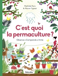 C'est quoi la permaculture ? : observe, comprends, imite