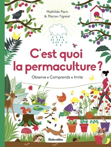 C'est quoi la permaculture ?. Observe, comprends, imite