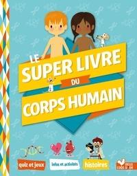 Mathilde Paris et Laure Andrieux - Le super livre du corps humain.