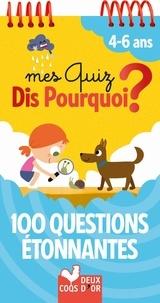 Mathilde Paris - Mes quiz Dis Pourquoi ? - 100 questions étonnantes. 4-6 ans.