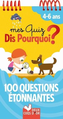 Mes quiz Dis Pourquoi ? 100 questions étonnantes