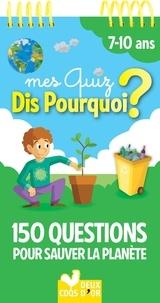 Mathilde Paris et Maud Liénard - Mes quiz dis pourquoi ? - 150 questions pour sauver la planète.
