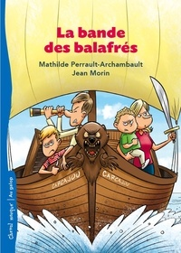 Mathilde Perrault-Archambault et Jean Morin - La bande des balafrés  : La bande des balafrés.