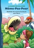 Mathilde Perrault-Archambault et Jean Morin - La bande des balafrés  : Même-Pas-Peur.