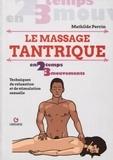 Mathilde Perrin - Le massage tantrique - Techniques de relaxation et de stimulation sexuelle.