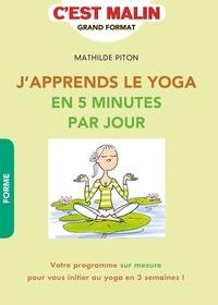 Mathilde Piton - J'apprends le yoga en 5 minutes par jour.