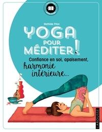 Mathilde Piton - Yoga pour méditer - Confiance en soi, apaisement, harmonie intérieure.....