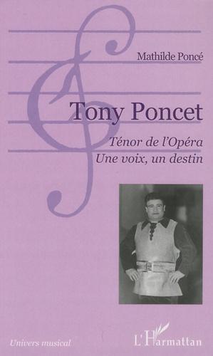 Mathilde Poncé - Tony Poncet, Ténor de l'opéra, Une voix, un destin.