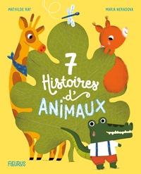 Mathilde Ray et Maria Neradova - 7 histoires d'animaux.