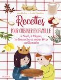 Mathilde Ray et Estelle Chandelier - Recettes pour cuisiner en famille à Noël, à Pâques, le dimanche et autres fêtes carillonnées.
