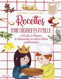Recettes pour cuisiner en famille à Noël, à Pâques, le dimanche et autres fêtes carillonnées - Mathilde Ray | Showmesound.org
