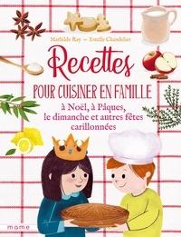 Mathilde Ray et Estelle Chandelier - Recettes pour cuisiner en famille - À Noël, à Pâques, le dimanche, et autres fêtes carillonnées.