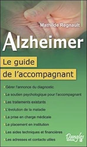 Mathilde Regnault - Alzheimer - Le guide de l'accompagnement.