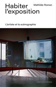Mathilde Roman - Habiter l'exposition - L'artiste et la scénographie.