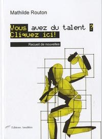 Mathilde Routon - Vous avez du talent ? Cliquez ici !.