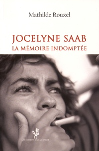 Mathilde Rouxel - Jocelyne Saab - La Mémoire indomptée 1970-2015.