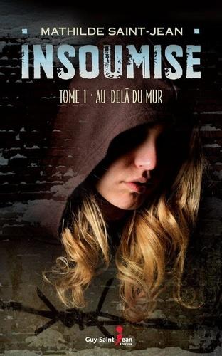 Mathilde Saint-Jean - Insoumise  : Insoumise, tome 1.