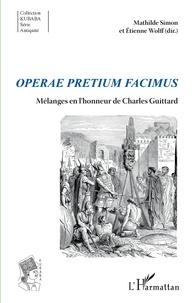 Mathilde Simon et Etienne Wolff - Operae pretium facimus - Mélanges en l'honneur de Charles Guittard.