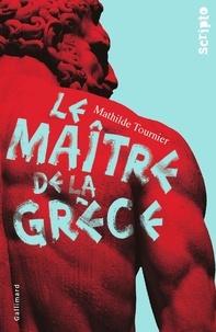 Mathilde Tournier - Le maître de la Grèce.