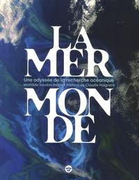 Mathilde Vaudon-Marie - La mer monde - Une odyssée de la recherche océanique.
