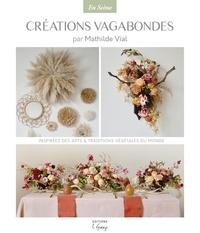 Mathilde Vial - ES2 2 : CRÉATIONS VAGABONDES, inspirées des Arts et traditions végétales du monde - Inspirées des Arts et traditions végétales du monde 2020.