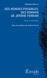 Mathilde Zbaeren - Des mondes possibles, des romans de Jérôme Ferrari.