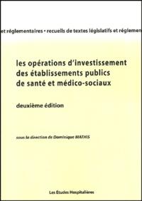 Mathis Dominique - Les opérations d'investissement des établissements de santé et médico-sociaux publics.