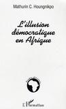 Mathurin C. Houngnikpo - L'illusion démocratique en Afrique.