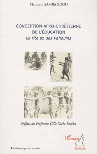 Mathurin Samba Edou - Conception afro-chrétienne de l'éducation - Le rite so des Pahouins.