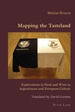 Matias Bruera - Mapping the Tasteland - Explorations in Food and Wine in Argentinean and European Culture.