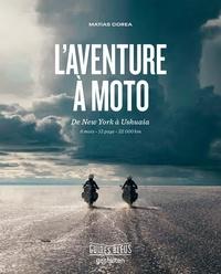 Livres gratuits téléchargements mp3 L'aventure à moto  - De New York à Ushuaïa. 6 mois - 13 pays - 32 000 km in French