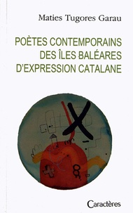 Maties Tugores Garau - Poètes contemporains des îles Baléares d'expression catalane - Edition bilingue français-catalan.