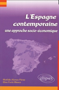 Matilde Alonso Pérez et Elies Furio Blasco - L'Espagne contemporaine - Une approche socio-économique.
