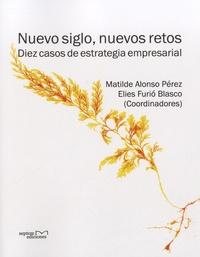 Matilde Alonso Pérez - Nuevo siglo, nuevos retos - Diez casos de estrategia empresarial.