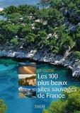 Mativox et Sandrine Gallota - Les 100 plus beaux sites sauvages de France.