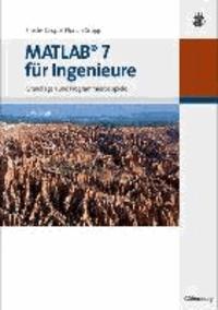 MATLAB 7 für Ingenieure - Grundlagen und Programmierbeispiele.