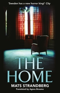 Mats Strandberg et Agnes Broome - The Home - A brilliantly creepy novel about possession, friendship and loss: 'Good characters, clever story, plenty of scares – admit yourself to The Home right now' says horror master John Ajvide Lindqvist.