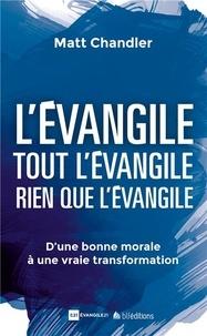 L'évangile, tout l'évangile, rien que l'évangile- D'une bonne morale à une vraie transformation - Matt Chandler |