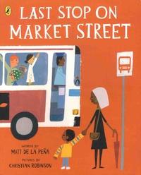 Matt De La Pena et Christian Robinson - Last Stop on Market Street.