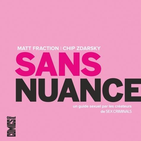 Matt Fraction et Chip Zdarsky - Sans nuance - Un guide sexuel par les créateurs de Sex Criminals.
