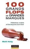 Marie Renier et Matt Haig - 100 grands flops de grandes marques - Histoires vraies et les leçons à en tirer.
