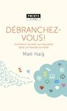Matt Haig - Débranchez-vous ! - Comment trouver son équilibre dans un monde survolté.