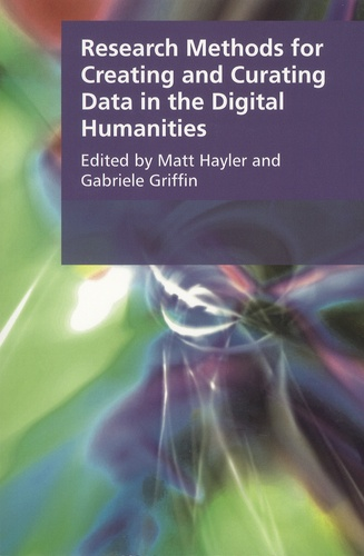 Matt Hayler et Gabriele Griffin - Research Methods for Creating and Curating Data in the Digital Humanities.