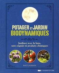 Matt Jackson - Potager et jardin biodynamiques - Jardiner avec la lune, sans engrais ni produits chimiques.