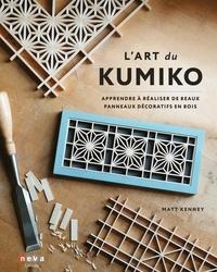 Matt Kenney - L'art du Kumiko - Apprendre à réaliser de beaux panneaux décoratifs en bois.